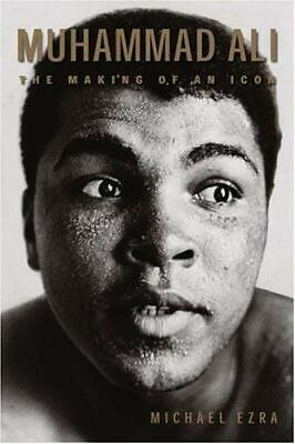 Muhammad Ali : The Making of an Icon by Ezra,