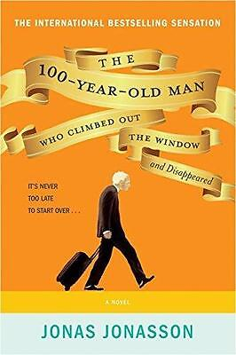 The 100-Year-Old Man Who Climbed Out the Window and Disappeared Jonas Jonasson