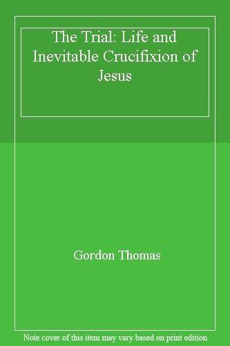 The Trial: Life and Inevitable Crucifixion of Jesus,Gordon Thomas