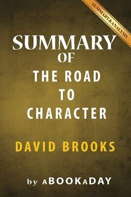 Summary of The Road to Character: by David Brooks by