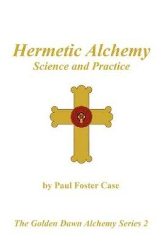 Hermetic Alchemy: Science and Practice - The Golden Dawn Alchemy Series 2 by...
