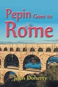 Pepin Goes to Rome by Doherty, John -Paperback