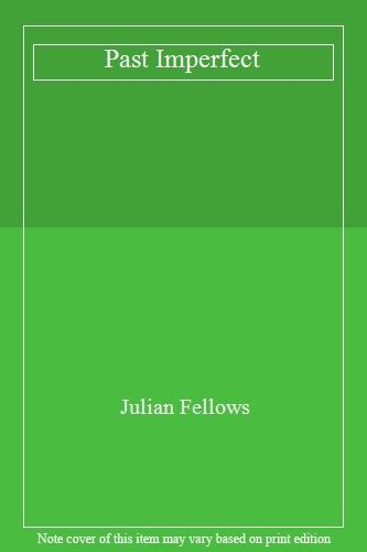 Past Imperfect By Julian Fellows. 9781407222547