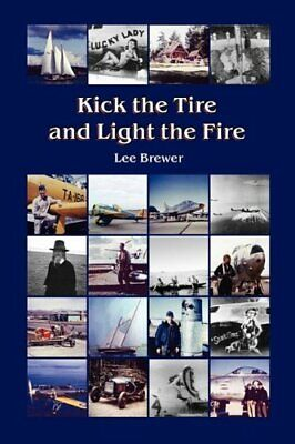 Kick the Tire and Light the Fire, Brewer, Lee 9780981809281 Free