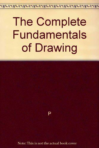 The Complete Fundamentals of Drawing,P