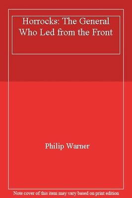 Horrocks: The General Who Led from the Front By Philip Warner. 9780722189061 for sale  Shipping to India
