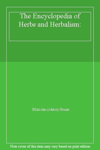 The Encyclopedia of Herbs and Herbalism:,Malcolm (editor) Stuart