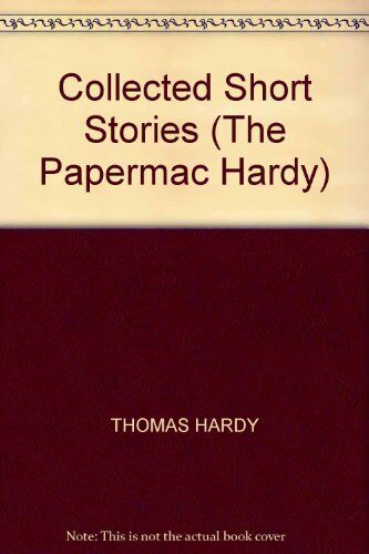 Collected Short Stories (The Papermac Hardy),Thomas Hardy, Desmond Hawkins