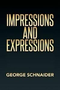 NEW Impressions and Expressions by George Schnaider