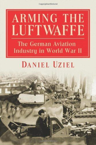 NEW Arming the Luftwaffe: The German Aviation Industry in World War II