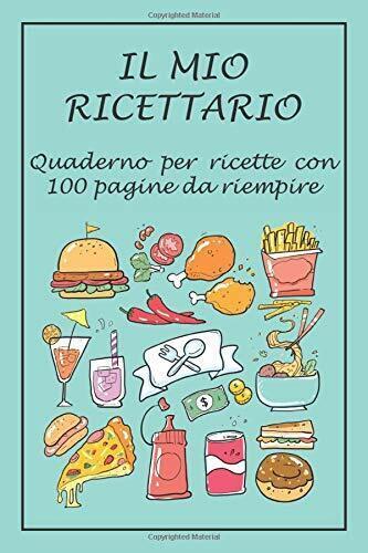 Ricettario da Scrivere: Quaderno per Ricette con 100 Pagine Riempire...