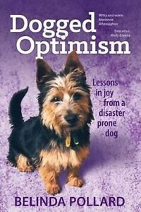 Dogged Optimism: Lessons in Joy from a Disaster-Prone Dog by Pollard, Belinda