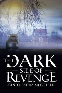 The Dark Side of Revenge by Mitchell, Cindy Laura -Paperback