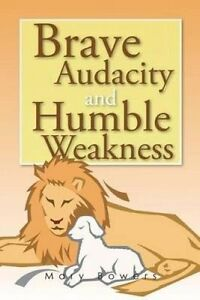 Brave Audacity and Humble Weakness by Bowers, Mary -Paperback