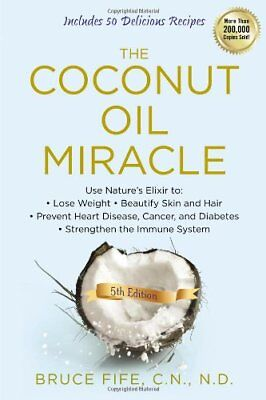 The Coconut Oil Miracle: Use Natures Elixir to -