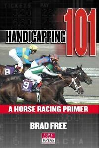 Handicapping 101 : A Horse-Racing Primer by Brad Free (2007, Paperback)