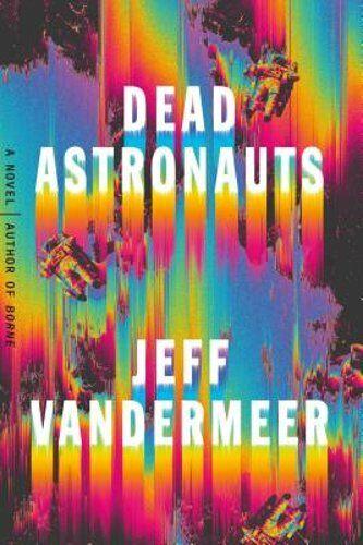 Dead Astronauts By Jeff Vandermeer: New