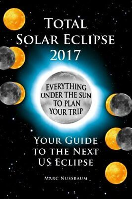 Total Solar Eclipse 2017  Your Guide To The Next Us Eclipse