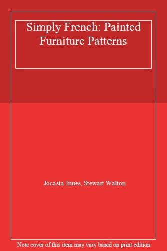 Simply French: Painted Furniture Patterns,Jocasta Innes, Stewart Walton