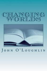 Changing-Worlds-by-John-O-039-Loughlin-2014-Paperback
