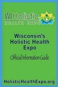 Wisconsin's Holistic Health Expo: Official Information Guide by Robak, Lucas J.
