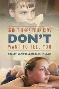 50 Things Your Kids Don't Want to Tell You by Campbell Harley Ma Ed, Shelly