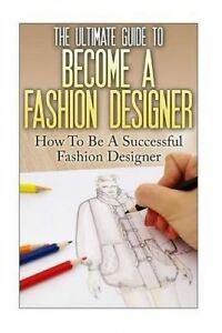 The Ultimate Guide Become Fashion Designer How Be Succ by Lewis Thomas