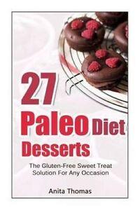 27 Paleo Diet Desserts Gluten-Free Sweet Treat Solution for  by Thomas Anita