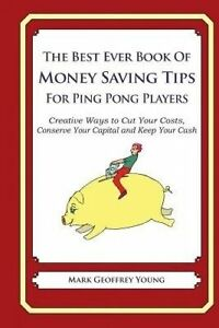 The Best Ever Book of Money Saving Tips for Ping Pong Players: Creative Ways to