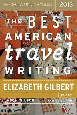 The Best American Travel Writing 2013 by Wilson, Jason