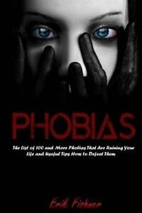 Phobias: List 100 More Phobias That Are Ruining Your L by Fishner, Erik