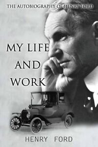My Life and Work: The Autobiography of Henry Ford by Henry Ford, Jr.