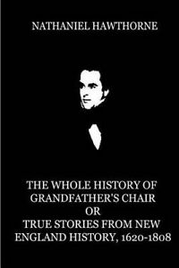 The Whole History Grandfather's Chair or True Stories New by Hawthorne Nathaniel