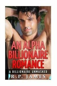 Romance-Alpha-Billionaire-Romance-A-Billionaire-Unmasked-By-James-R-P