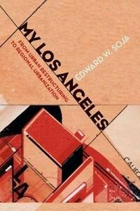 My Los Angeles – From Urban Restructuring to Regional Urbanization, Edward