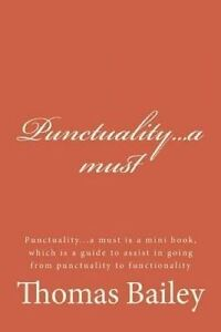 Punctualitya Must: Punctualitya Must Is Mini Book, Which  by Bailey, Thomas