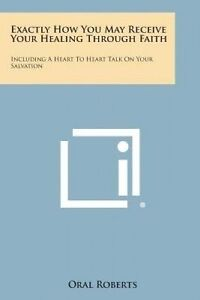 Exactly How You May Receive Your Healing Through Faith: Including a Heart to Hea
