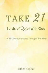 Take 21: : Bursts of Quiet with God by Hughes, Esther J. -Paperback