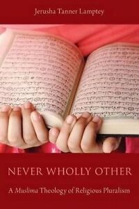 NEW Never Wholly Other: A Muslima Theology of Religious Pluralism