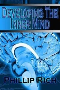 Developing the Inner Mind by Rich, Phillip -Paperback