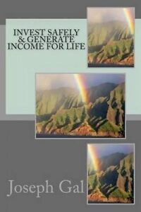 Invest Safely & Generate Income for Life by Gal, Joseph -Paperback
