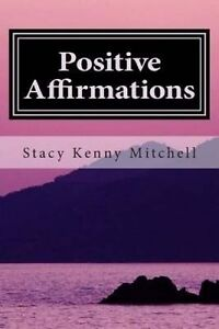 Positive Affirmations: Change Your Mindset Change Your Life by Mitchell, Stacy K