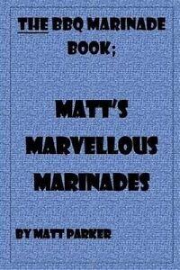 Matt's Marvellous Marinades by Parker, MR Matt -Paperback