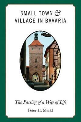 Small Town and Village in Bavaria: The Passing of a Way of Life by Peter H Merkl