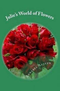 Julie's World Flowers How Make Easy Flower Arrangements by Austen Annabel