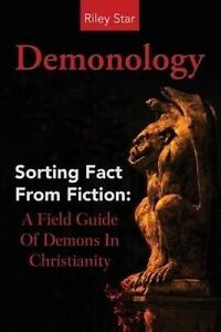 Demonology: Sorting Fact from Fiction: A Field Guide of Demons in by Star, Riley