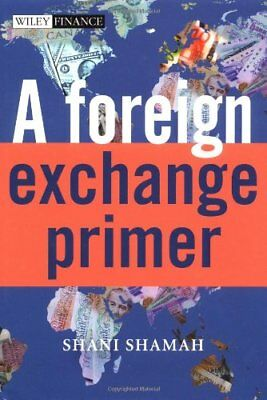 A Foreign Exchange Primer By Shani Shamah,Shani Beverly Shamah Foreign Exchange Primer