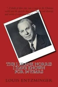 The J. Frank Norris I Have Known for 34 Years by Entzminger, Louis -Paperback
