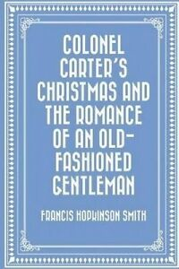 Colonel Carter's Christmas Romance an Old-Fashioned Ge by Smith Francis Hopkinso