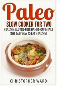 Paleo Slow Cooker for Two: Healthy, Gluten-Free Hands-Off Meals (The Easy Way To